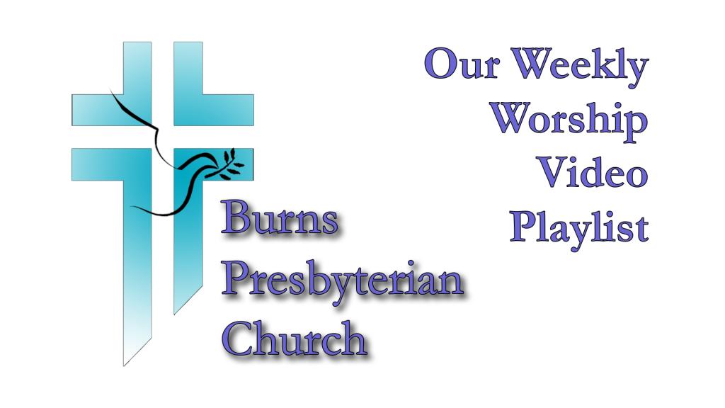 Burns Weekly Worship Video Playlist